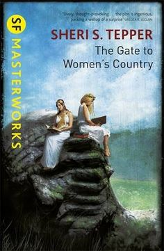 The Gate to Women's Country Authors: Sheri S. Tepper Year: 2013-03-14 Publisher: Gollancz Pub. Series: Gollancz SF Masterworks (II) Cover: Dominic Harman