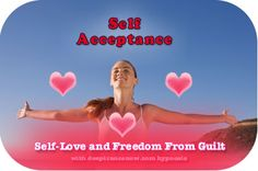 Self Acceptance, Self Love and Freedom From Guilt