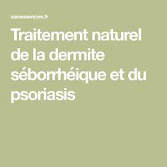 Traitement naturel de la dermite séborrhéique et du psoriasis Seborrhoeic Dermatitis, Face