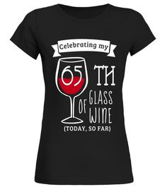 """# 65th Birthday Funny Shirts : Celebrating 65th Glass of Wine .  Special Offer, not available in shops      Comes in a variety of styles and colours      Buy yours now before it is too late!      Secured payment via Visa / Mastercard / Amex / PayPal      How to place an order            Choose the model from the drop-down menu      Click on """"Buy it now""""      Choose the size and the quantity      Add your delivery address and bank details      And that's it!      Tags: Celebrating 65th Glass…"""