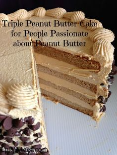 "Triple Peanut Butter Cake for People Passionate about Peanut Butter: ""It is a moist peanut butter cake filled with a thick layer of fluffy peanut butter filling covered in a light peanut butter frosting then covered in salted peanuts or chocolate chips."""