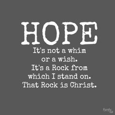 Romans 15:13 Now the God of hope fill you with all joy and peace in believing, that ye may abound in hope, through the power of the Holy Ghost. KJV