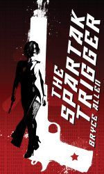 Buy The Spartak Trigger (A Shane Bishop Anti-Thriller) Book 1 by Bryce Allen and Read this Book on Kobo's Free Apps. Discover Kobo's Vast Collection of Ebooks and Audiobooks Today - Over 4 Million Titles! Book 1, The Book, Industrial Espionage, Destroyer Of Worlds, Greatest Mysteries, Thriller Books, Cover Template, Mystery, The Incredibles