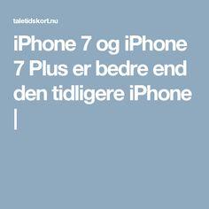 iPhone 7 og iPhone 7 Plus er bedre end den tidligere iPhone |
