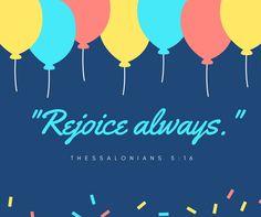 ''Rejoice always.''