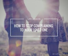How to Stop Complaining to Your Loved One - Museflower Retreat & Spa Stop Complaining, How To Improve Relationship, Good Communication, Have You Ever, Life Lessons, Helpful Hints, Feels, Love, Sayings