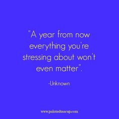 15 Quotes for When You Are Feeling Stressed Out. A year from now everything…