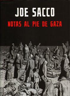 Notas al pie de Gaza (Joe Sacco). Joe Sacco (Malta, 1960) se ha convertido en la punta de lanza de ese subgénero dentro del cómic actual para adultos que se puede denominar periodístico... [Imagen tomada de http://www.entrecomics.com/?p=43618]