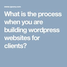 What is the process when you are building wordpress websites for clients?