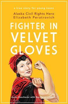'Fighter in Velvet Gloves: Alaska Civil Rights Hero Elizabeth Peratrovich, ' by Annie Boochever with Roy Peratrovich, Jr. Anti Discrimination, Velvet Glove, Civil Rights Leaders, Award Winning Books, The Orator, Books For Teens, English, Book Week, Children's Literature