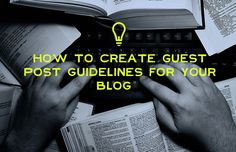 Guest post guidelines are your first line of defense against irrelevant or poorly written content. Guest Blogging Sites, Create