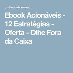 Ebook Acionáveis - 12 Estratégias - Oferta - Olhe Fora da Caixa
