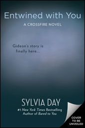 Entwined with You (3rd book in the Crossfire series) - Sylvia Day  Estimated release - May 2013