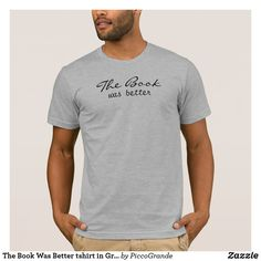 The Book Was Better tshirt in Gray - Book Shirts Book Shirts, Tee Shirts, Tees, Design T Shirt, Shirt Designs, T-shirt Humour, Fishing T Shirts, Fly Fishing, T Shirt Costumes
