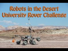 Robots in the Desert - University Rover Challenge Watch students race rovers around the Utah desert. This is a recap of the University Rover Challenge. Students from around the world built rovers to compete on pseudo Mars terrain. The rovers had to assist astronauts, obtain soil samples, perform engineering tasks, and traverse a variety of terrains. For more information on the event you can visit the URC website. For more videos on the competitio