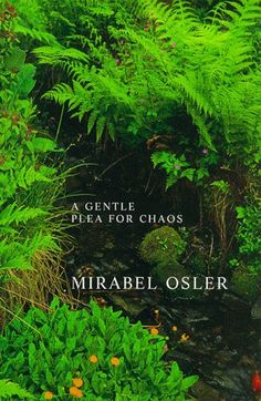 Mirabel Osler offers a stirring appeal for gardens that have lives of their own, that reflect not so much a compulsion for dominance and regimentation as an intimate understanding of natures own designs.