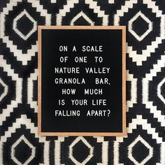 On a scale of one to nature valley granola bar, how much is your life falling apart? Word Board, Quote Board, Message Board, Chalk Board, Felt Letter Board, Felt Letters, Peg Board Letters, Felt Boards, Quotes To Live By