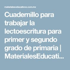 Cuadernillo para trabajar la lectoescritura para primer y segundo grado de primaria |  MaterialesEducativos.Com.Mx