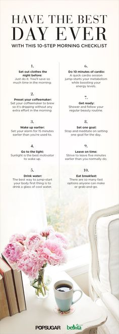 "Have the Best Day Ever With This 10-Step Morning Checklist. I would add to morning ""meditation"" a devotional/list of blessings."