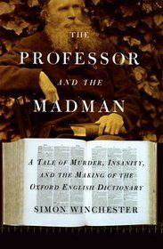 "Click to view a larger cover image of ""The Professor and the Madman: A Tale of Murder, Insanity, and the Making of the Oxford English Dictionary"" by Simon Winchester"