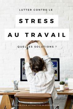 Lutter contre le stress au travail : quelles solutions ?  Découvrez toutes les astuces pour ne plus souffrir de stress au travail !