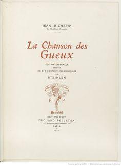 La chanson des gueux / Jean Richepin ; édition intégrale décorée de 252 compositions originales de Steinlen ; [gravées par Ducourtioux], éditions E. Pelletan, 1910