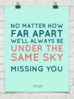 No matter how far apart, we'll always be under the same sky