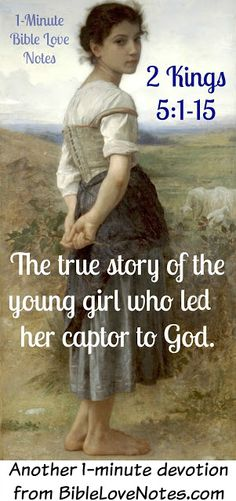 TRUE STORY: a slave girl leads her master to the Lord. This 1-minute devotion will inspire you to live like this little girl. 2 Kings 5:1-15