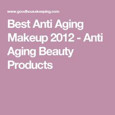 Best Anti Aging Makeup 2012 - Anti Aging Beauty Products