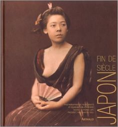 """Japon fin de siècle"" Félice Beato, Chantal Edel, Pierre Loti, Raimund von Stillfried (Arthaud, 2005)"
