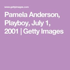 Pamela Anderson, Playboy, July 1, 2001   Getty Images