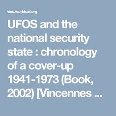UFOS and the national security state : chronology of a cover-up 1941-1973 (Book, 2002) [Vincennes University]