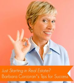 Just Starting in #RealEstate? Barbara Corcorans Tips for #Success