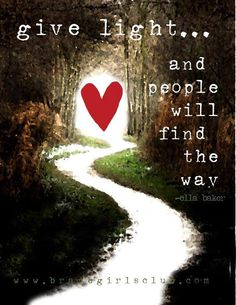 Give light...and people will find the way.