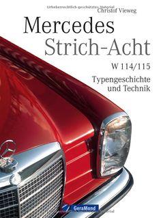 Mercedes Strich-Acht: Typengeschichte und Technik der Mercedes Baureihen W 114 und W 115 umfassend dokumentiert inkl. unveröffentlichten Fotos des ... W 114/115 - Typengeschichte und Technik: Amazon.de: Christof Vieweg: Bücher