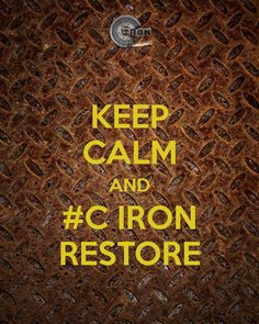 KEEP CALM AND #C IRON RESTORE