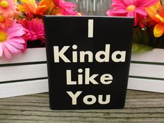 I Kinda Like You Quote Block ~ Funny Love Quotes On Wood ~ Wood Quote Block…
