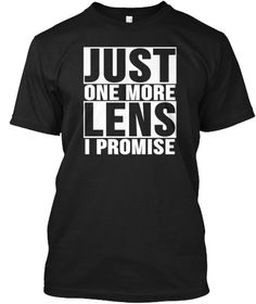 Just One More Lens I Promise! The perfect Tee for any Photographer! #photographer #camera #lens #photography #shutterbug #tshirt #tee