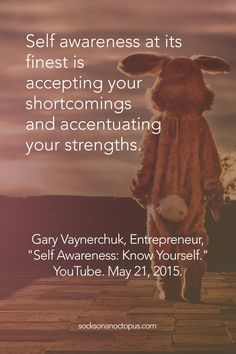 Self-awareness at its finest is accepting your shortcomings and accentuating your strengths. — Gary Vaynerchuk,