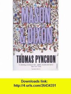 Mason  Dixon. Thomas Pynchon (9780099771913) Thomas Pynchon , ISBN-10: 0099771918  , ISBN-13: 978-0099771913 ,  , tutorials , pdf , ebook , torrent , downloads , rapidshare , filesonic , hotfile , megaupload , fileserve