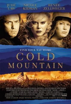 Cold Mountain is a 2003 war drama film written and directed by Anthony Minghella. The film is based on the bestselling novel of the same name by Charles Frazier. It stars Jude Law, Nicole Kidman and Renée Zellweger.