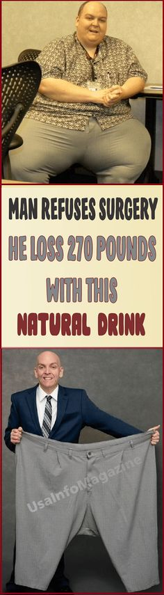 Man refuses surgery, He Loss 270 Pounds With This Natural Drink - N-Tips