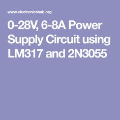 0-28V, 6-8A Power Supply Circuit using LM317 and 2N3055