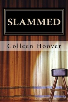 """Slammed by Colleen Hoover.  Holy Sheep!  I am in love with Will Cooper!  """"that's unreal.""""  """"yeah, but it's my real""""  """"It wasn't Death that punched you, Layken. It was life. Life Happens. Shit Happens. And it happens a lot to a lot of people."""""""