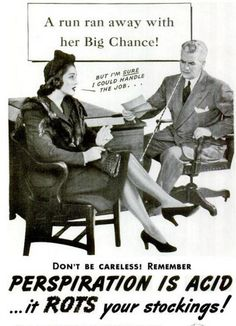 vintage ads stockings, a run ran away with her Big Chance getting a man her job , perspiration is acid it ROTS your stockings, Gasp!!!