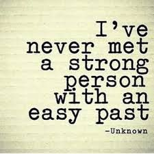 "Afbeeldingsresultaat voor ""I've never met a strong person with an easy past."" Unknown"