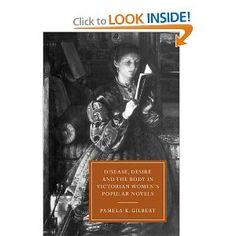 Disease, Desire, and the Body in Victorian Women's Popular Novels (Cambridge Studies in Nineteenth-Century Literature and Culture): Pamela K...