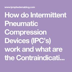 How do Intermittent Pneumatic Compression Devices (IPC's) work and what are the Contraindications? « Lymphedema Blog