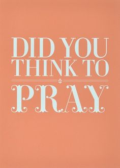 $24 Did You Think To Pray Print from Persimmon and Pink on Etsy. Reminds I could definitely use.