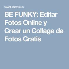 BE FUNKY: Editar Fotos Online y Crear un Collage de Fotos Gratis
